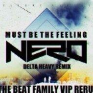 Nero - Must Be The Feeling (Delta Heavy remix)  (THE BEAT FAMILY VIP re-rub)