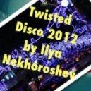 Ilya Nekhoroshev - Twisted Disco 2012 ()