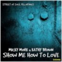 Micky More & Kathy Brown - Show Me How To Love  (Original Mix)