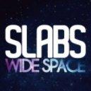 Slabs - Wide Space  (Original Mix)