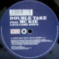 Double Take feat. MC Kie - Love Come Down  (Original Vocal Mix)
