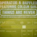 Operator & Baffled - Things Are Never  (Steve Gurley Mix)