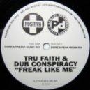 Tru Faith & Dub Conspiracy - Freak Like Me  (Dome\'s Peak Freak Mix)