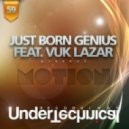 Just Born Genius, Vuk Lazar - Motion  (Original Mix)