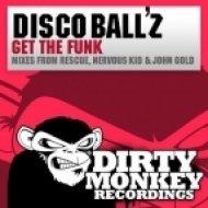 Disco Ball\'z - Get The Funk  (Nervous Kid Remix)