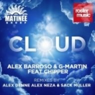 Alex Barroso & G-Martin feat. Chipper - Cloud  (Alex Neza & Sack Muller Remix)