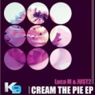 Luca M & JUST2  -  Cream The Pie  (Original Mix)