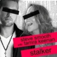Steve Smooth Feat. Tamra Keenan  - Stalker  (Dean Cohen, Eran Hersh & Darmon, Cato K Remix)