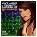 Vince Harder Ft. Jolyon Petch & General Lee - Body On The Floor  (Jolyon\'s 2012 Club Mix)