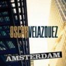 Oscar Velazquez - Amsterdam  (Ricardo Reyna Remix)