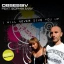 Obsessiv feat. Sophia May & The Good Guys - I Will Never Give You Up  (Dj Art-Div Mash-Up)