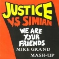 Justice vs. Simian - We Are Your Friends  (Mike Grand Mash-Up)