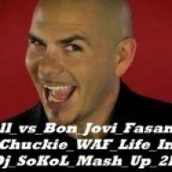 Pittbull vs Bon Jovi Fasano vs Guetta Chuckie - WAF Life International  (Dj SoKoL Mash-Up 2k12)