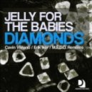 Jelly For The Babies - Diamonds  (Cavin Viviano Remix)
