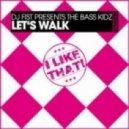 DJ Fist pres. The Bass Kidz - Let\'s Walk  (Original Mix)