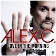 Alex C. - Love In The Morning (My Sex.O.S.)  (Radio Edit)