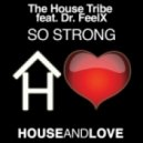 The House Tribe Feat Dr FeelX - So Strong  (Original Club Mix)
