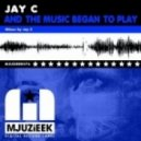 Jay C - And The Music Began To Play  (OriginalMix)