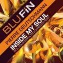 Pierre Deutschmann - Inside My Soul  (Reworked Original Mix)