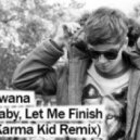 Bwana - Baby, Let Me Finish  (Karma Kid Remix)