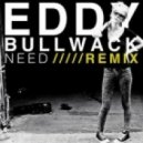 Eddy - Need  (Bullwack Dubstep Remix)