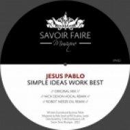 Jesus Pablo - Simple Ideas Work Best  (Robot Needs Oil Remix)