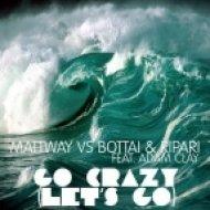 Mattway vs Bottai & Ripari ft Adam Clay - Go Crazy (Let\'s Go) (Extended Version)