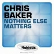 Chris Baker - Nothing Else Matters  (Original Mix)