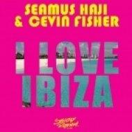 Seamus Haji & Cevin Fisher -  I Love Ibiza  (Original Mix)