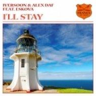 Iversoon & Alex Daf Feat. Eskova - I\'ll Stay  (Original Mix)