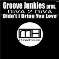 Groove Junkies Presents Diva 2 Diva - Didn\'t I Bring You Love  (Richard Earnshaw Vocal Mix )