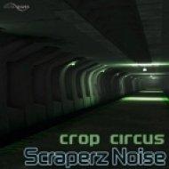 Scraperz Noise - Crop Circus ()