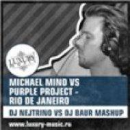 Michael Mind vs Purple Project - Rio De Janeiro  (DJ Nejtrino vs DJ Baur Mashup)