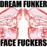 Dream Funker - Face Fuckers ()