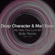 Deep Character_Mad Boss - My Hate Your Love (Bollo Remix)