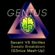 Savant VS Skrillex - Sweaty Breakdown  (G3nius Mash-Up)