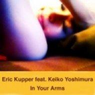 Eric Kupper feat Keiko Yoshimura - In Your Arms  (Original Mix)