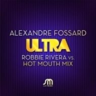 Alexandre Fossard - Ultra  (Robbie Rivera And Hot Mouth Mix)
