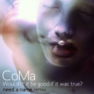 CoMa - Wouldn\'t it be good if it was true?  (Need a Name Remix)