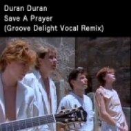 Duran Duran - Save a Prayer  (Groove Delight Vocal Remix)