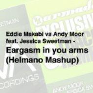 DJ Helmano - Eddie Makabi vs Andy Moor feat. Jessica Sweetman - Eargasm in you arms  (Helmano Mashup)