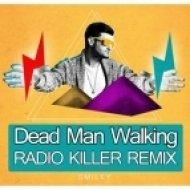 Smiley  - Dead Man Walkin  (Radio Killer Remix)