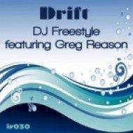 DJ Freestyle, Greg Reason  - Drift  (DJ Freestyles Original Mix)