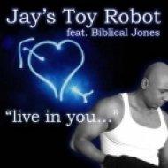 Jay\'s Toy Robot Ft. Biblical Jones - Live In You  (Original Mix)