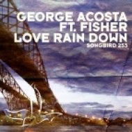 George Acosta feat. Fisher - Love Rain Down  (First State Remix)