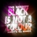 Black Is Not A Colour  -  The Sheriff  (Andy\'s iLL Remix)