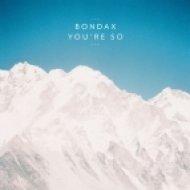 Bondax - You\'re So  (Star Slinger Refix)