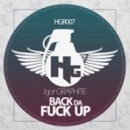 Igor Graphite - Back da fuck up  (Original mix)
