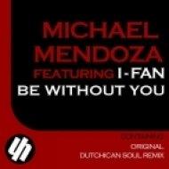 Michael Mendoza feat. I-Fan - Be Without You (Dutchican Soul Remix)