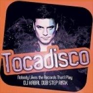 Tocadisco - Nobody Likes the Records That I Play  (Dj Kabal Dub Step Rmx)